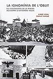 Ignomía de l'oblit,La: Els valencians de La Ribera als camps d'extermini nazis (Fora de Col·lecció)
