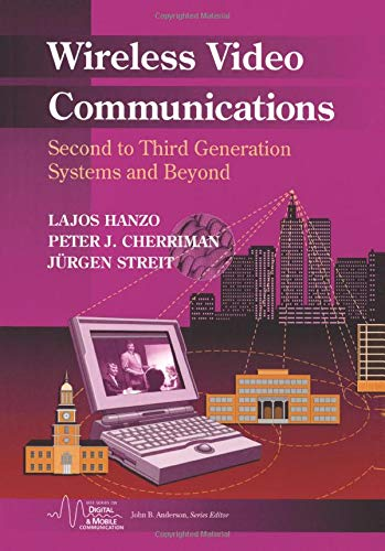 Wireless Video Communications: Second to Third Generation and Beyond (IEEE Series on Mobile & Digital Communications)