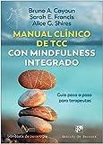 Manual clínico de Terapia cognitivo conductual con mindfulness integrado: 251 (Biblioteca de Psicología)