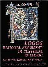 Logos: Rational Argument in Classical Rhetoric (BICS Supplement 96) (Bulletin of the Institute of Classical Studies Supplements)
