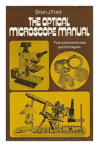 Optical Microscope Manual: Past and Present Uses and Techniques