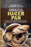 Recetas de La Máquina para Hacer Pan: El Libro de Cocina Definitivo para Cocinar Pan Casero en la Máquina de Pan Siguiendo Recetas Paso a Paso y a ... (Bread Machine Recipes, Spanish Version)