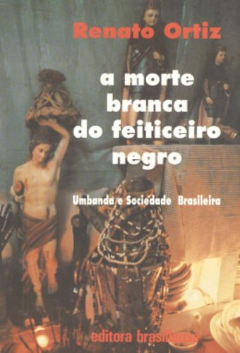 A Morte Branca do Feiticeiro Negro. Umbanda e Sociedade Brasileira