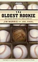 The Oldest Rookie: Big League Dreams from a Small-Town Guy