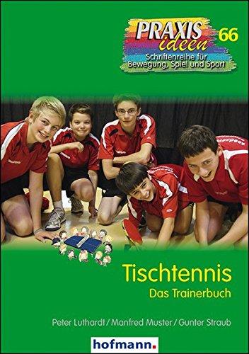 Tischtennis: Das Trainerbuch (Praxisideen - Schriftenreihe für Bewegung, Spiel und Sport)