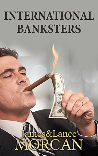 Book: INTERNATIONAL BANKSTER$ - The Global Banking Elite Exposed and the Case for Restructuring Capitalism (The Underground Knowledge Series Book 5) by Lance Morcan