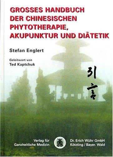 Grosses Handbuch der Chinesischen Phytotherapie, Akupunktur und Diätetik