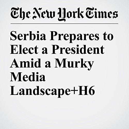 Serbia Prepares to Elect a President Amid a Murky Media Landscape copertina