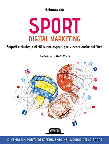 Sport digital marketing. Segreti e strategie di 40 super esperti per vincere anche sul web