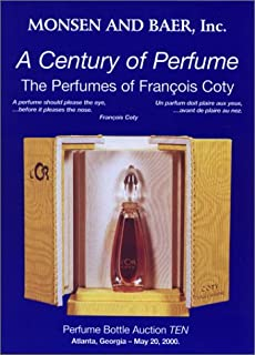 A Century of Perfume: The Perfumes of Francois Coty : Perfume Bottle Auction Ten, May 20, 2000 : Auction, Crowne Plaza Ravinia Hotel, 4355 Ashford ... Atlanta (English, French and German Edition)