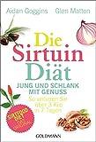 Die Sirtuin-Diät - Jung und schlank mit Genuss: So verlieren Sie über 3 Kilo in 7 Tagen - Sirtfood...