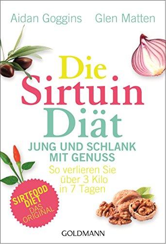 Die Sirtuin-Diät - Jung und schlank mit Genuss: So verlieren Sie über 3 Kilo in 7 Tagen - Sirtfood Diet - das Original
