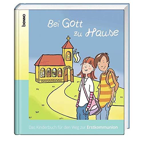 Bei Gott zu Hause: Das Kinderbuch für den Weg zur Erstkommunion