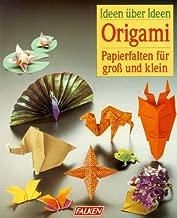 Origami. Ideen über Ideen. Papierfalten für groß und klein.