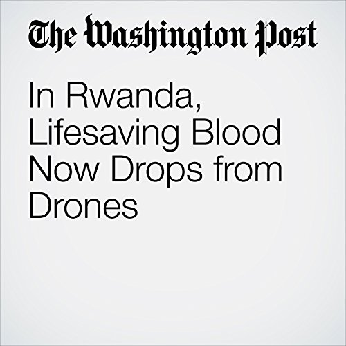 In Rwanda, Lifesaving Blood Now Drops from Drones  audiobook cover art