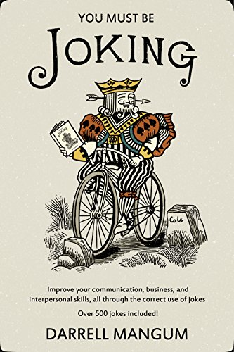 Book: You Must Be Joking - Improve your communication, business, and interpersonal skills, all through the correct use of jokes. by Darrell Ben Mangum