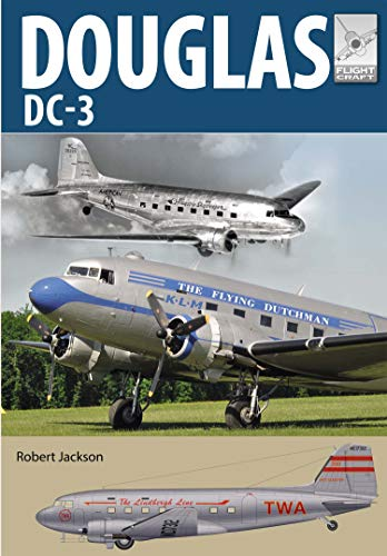 Douglas DC-3: The Airliner that Revolutionised Air Transport (Flight Craft Book 21) (English Edition)