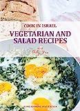 Vegetarian and Salad Recipes - Israeli-Mediterranean Cookbook (Cook In Israel - Kosher Recipes, Mediterranean Cooking 3)