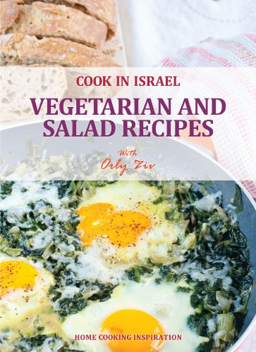 Vegetarian and Salad Recipes - Israeli-Mediterranean Cookbook (Cook In Israel - Kosher Recipes,...