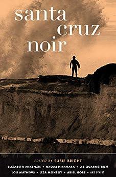 Santa Cruz Noir (Akashic Noir) by [Tommy Moore, Ariel Gore, Margaret Elysia Garcia, Susie Bright]