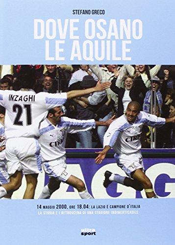 Dove osano le aquile. 14 maggio 2000: Lazio campione d'Italia! La storia e i retroscena di una stagione indimenticabile