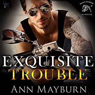 Exquisite Trouble     Iron Horse MC, Book 1              By:                                                                                                                                 Ann Mayburn                               Narrated by:                                                                                                                                 Andy E. Ross,                                                                                        Stephanie Wyles                      Length: 11 hrs and 7 mins     1,147 ratings     Overall 4.2