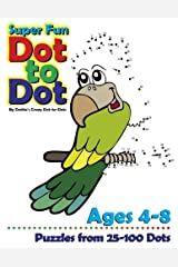 Super Fun Dot-to-Dot Ages 4-8: Puzzles from 25-100 Dots (Connect the Dot Books For Kids) (Volume 1) Paperback