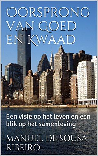 Oorsprong van Goed en Kwaad: Een visie op het leven en een blik op het samenleving (Utopia en Werkelijkheid Book 2) (Dutch Edition)