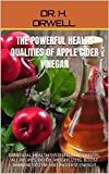 THE POWERFUL HEALTH QUALITIES OF APPLE CIDER VINEGAR: BENEFICIAL HEALTH SYSTEM FOR BEGINNERS, ALL RECIPES, DETOX, WEIGHT LOSS, BOOST IMMUNE SYSTEM AND INCREASE ENERGY! (English Edition)