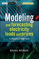 Modeling and Forecasting Electricity Loads and Prices: A Statistical Approach (The Wiley Finance Series)