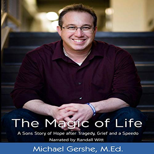 The Magic of Life: A Son's Story of Hope After Tragedy, Grief and a Speedo Audiobook By Michael Gershe cover art