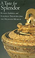 A Taste for Splendor: Russian Imperial and European Treasures from the Hillwood Museum 0883971283 Book Cover