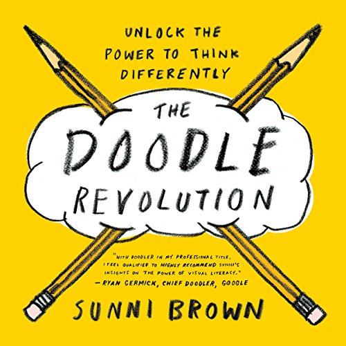 The Doodle Revolution. Unlock The Power To Think D: Unlock the Power to Think Differently