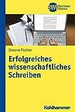 Erfolgreiches wissenschaftliches Schreiben (BWL Bachelor Basics) - Simone Fischer