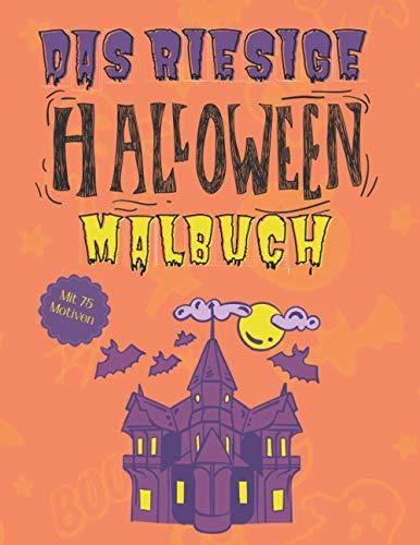 Das Riesige Halloween Malbuch: für Kinder ab 4 Jahren, tolles Geschenk für die Halloyween-Party, 75 gruselige Malvorlagen mit Monstern, Kürbisen, Hexen, Gespenstern