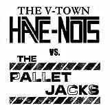 The V-Town Have-Nots vs. The Pallet Jacks