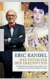 Das Zeitalter der Erkenntnis: Die Erforschung des Unbewussten in Kunst, Geist und Gehirn von der Wiener Moderne bis heute - Eric Kandel