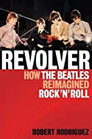 Revolver: How the Beatles Re-Imagined Rock 'n' Roll by Robert Rodriguez The Beatles(2012-04-01)