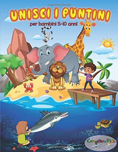 Unisci I Puntini Per Bambini 5-10 Anni: 50 Immagini Nascoste Da Colorare Del Magico Mondo Animale. Un Fantastico Libro Di Attività Prescolare e Scolare Per Bambini e Bambine.