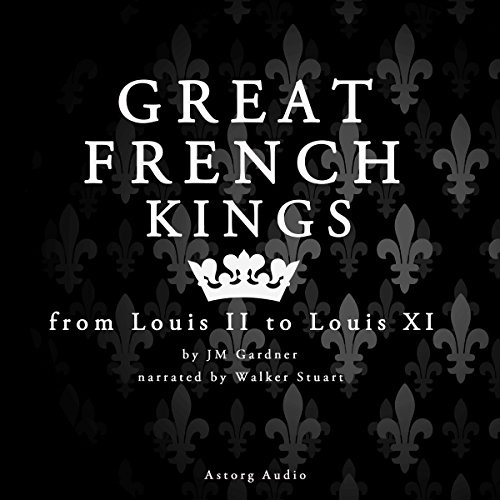 Great French Kings: from Louis II to Louis XI audiobook cover art