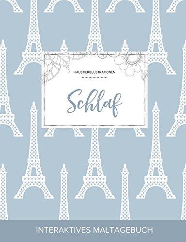 Maltagebuch Fur Erwachsene: Schlaf (Haustierillustrationen, Eiffelturm) (German Edition)