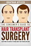 The Consumer's Guide to Hair Transplant Surgery:...