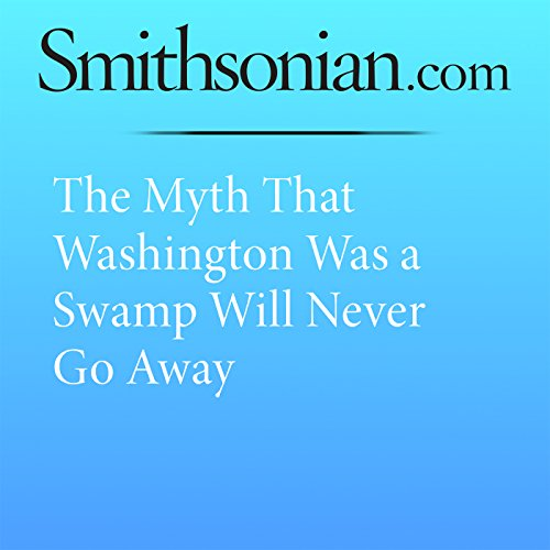 The Myth That Washington Was a Swamp Will Never Go Away audiobook cover art