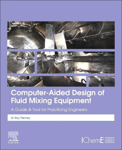 Computer-Aided Design of Fluid Mixing Equipment: A Guide and Tool for Practicing Engineers
