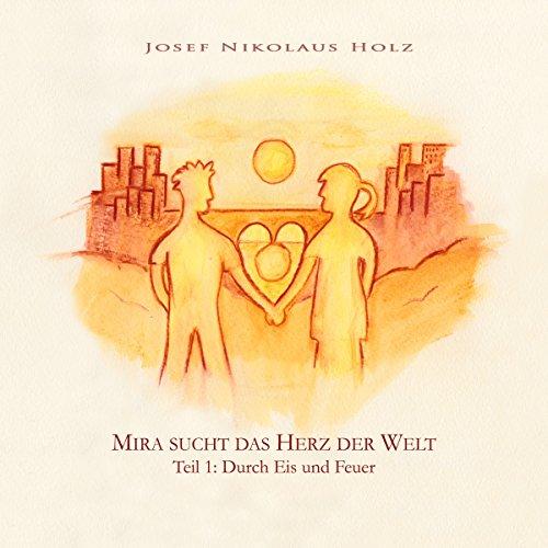Durch Eis und Feuer: Mira sucht das Herz der Welt 1