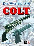 Die Waffen von Colt - Dean K. Boorman