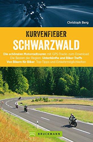 Motorradtouren: Kurvenfieber Schwarzwald: Motorradreiseführer für die Bikeregion Schwarzwald. Zwölf Motoradtouren durch den Schwarzwald. Von Bikern für Biker.