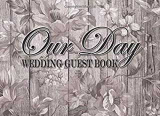 Our Day Wedding Guest Book: Rustic Wood With Flowers Design: A Special Keepsake For The Bride & Groom