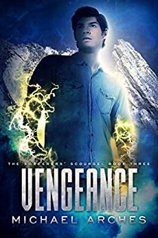 Vengeance (The Sorcerers' Scourge Series Book 3) by [Michael Arches]