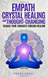 Empath Crystal Healing and Thought-Changing: Change Your Thoughts through Healing